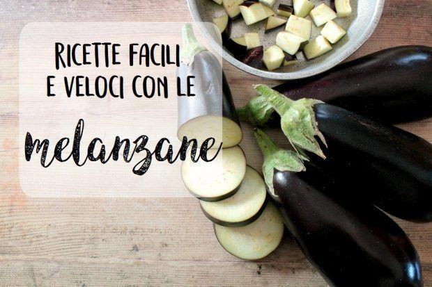 Ricette facili e veloci con le melanzane