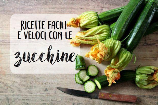 Ricette facili e veloci con le zucchine