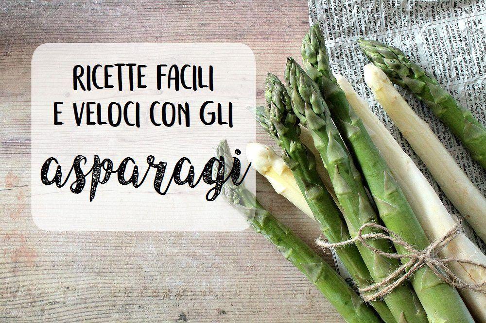 Ricette facili e veloci con gli asparagi