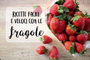 Ricette con le fragole facili e veloci