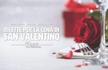 Cena San Valentino: le ricette più romantiche