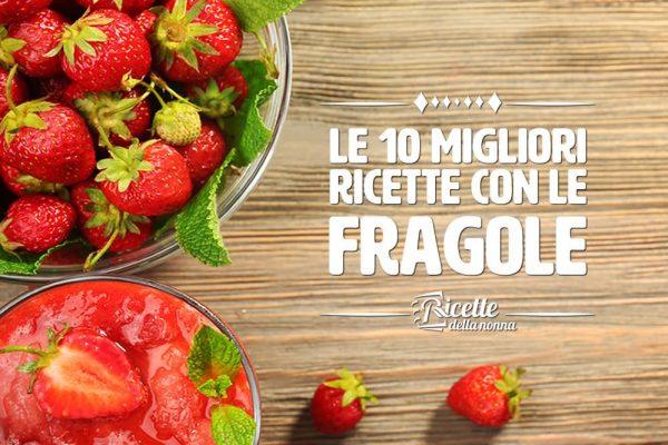Le 10 migliori ricette con le fragole