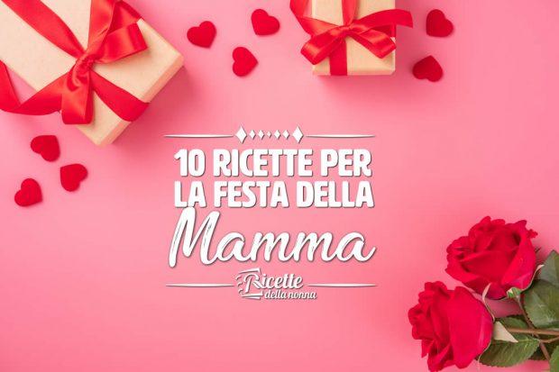 10 Ricette per la festa della Mamma