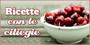 Ricette con la ciliegie facili e veloci