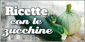 Ricette con le zucchine facili e veloci