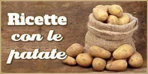 Ricette con le patate facili e veloci