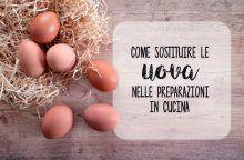 Come sostituire le uova nelle preparazioni in cucina