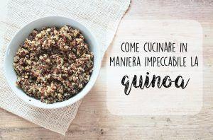 Come cucinare in maniera impeccabile la QUINOA