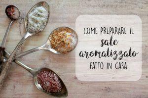 Come preparare il sale aromatizzato fatto in casa
