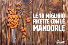 Le 10 migliori ricette con le mandorle