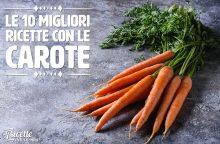 Le 10 migliori ricette con le carote