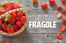 Come pulire e tagliare le fragole