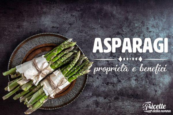 Asparagi: proprietà, benefici e controindicazioni