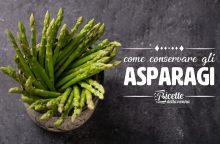 Come conservare e congelare gli asparagi