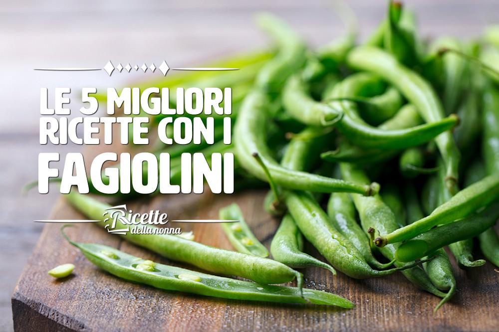 Le 5 migliori ricette con i fagiolini ricette della nonna - Cucinare i fagiolini ...
