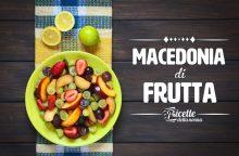 Macedonia di frutta: tutto quello che dovete sapere