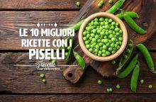 Le 10 migliori ricette con i piselli