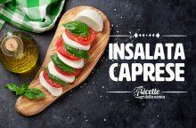 Insalata caprese: storia, ingredienti e varianti di un piatto tutto italiano