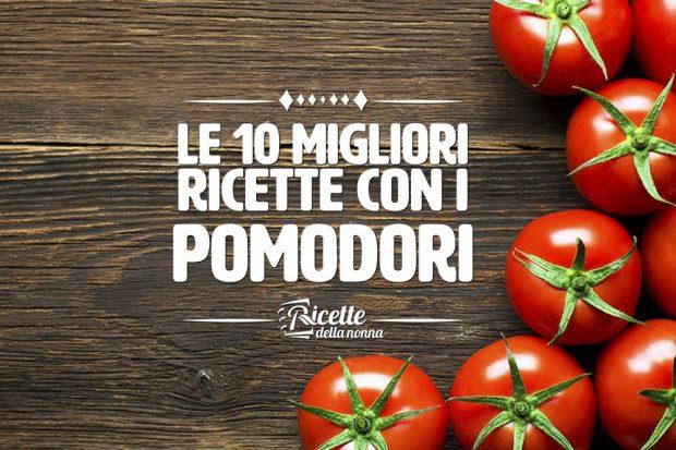le 10 migliori ricette con il pomodoro