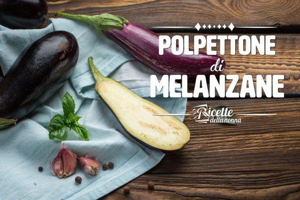 come fare il polpettone di melanzane