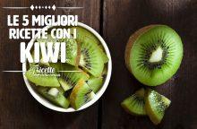 Le 5 migliori ricette con i kiwi