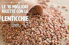 Le 10 migliori ricette con le lenticchie