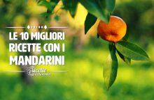 Le 10 migliori ricette con i mandarini