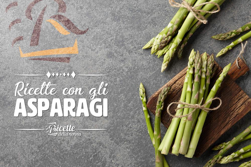 Ricetta Asparagi Veloce.Ricette Con Gli Asparagi Facili E Veloci Ricette Della Nonna